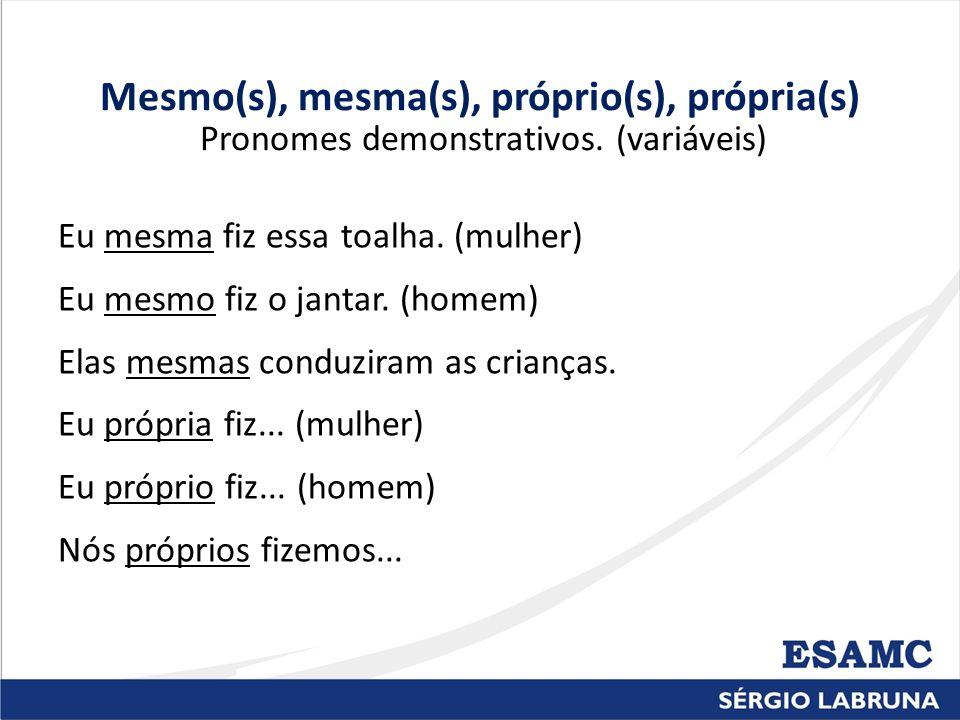 Mesmo(s), mesma(s), próprio(s), própria(s) Pronomes demonstrativos