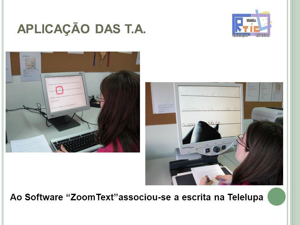 APLICAÇÃO DAS T.A. Ao Software ZoomText associou-se a escrita na Telelupa