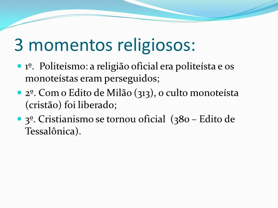 3 momentos religiosos: 1º. Politeísmo: a religião oficial era politeísta e os monoteístas eram perseguidos;