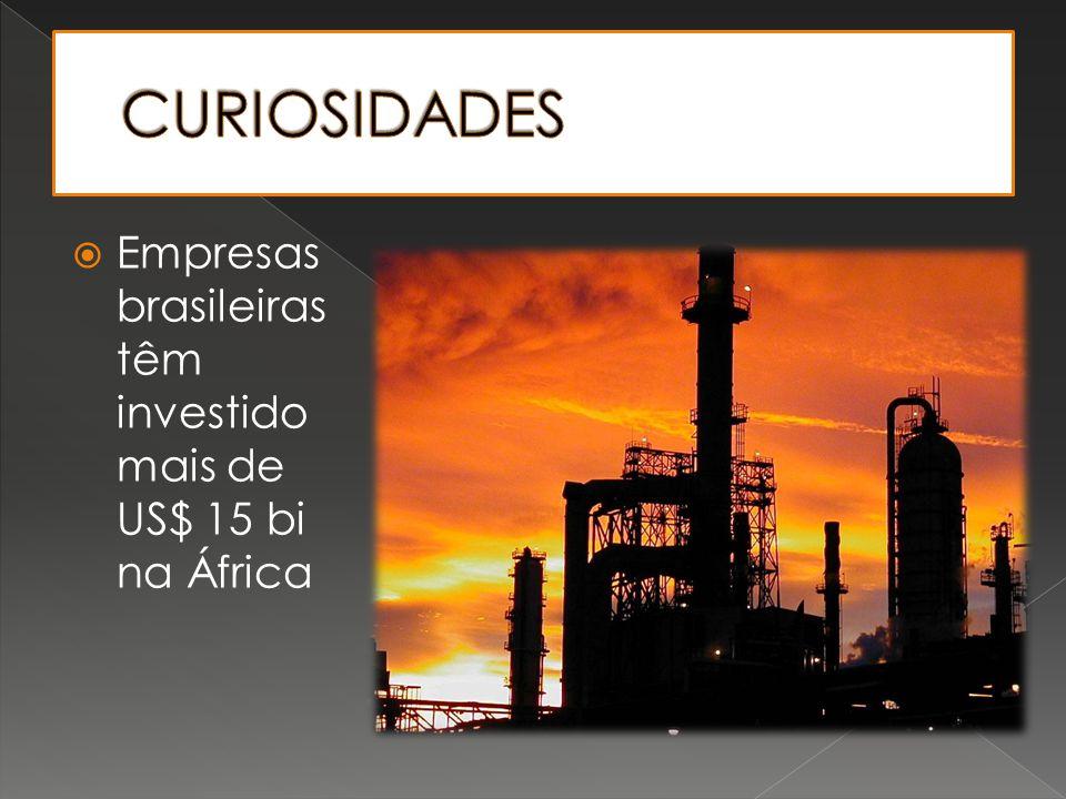 CURIOSIDADES Empresas brasileiras têm investido mais de US$ 15 bi na África