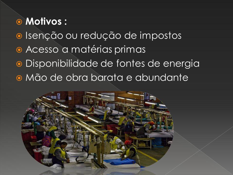 Motivos : Isenção ou redução de impostos. Acesso a matérias primas. Disponibilidade de fontes de energia.
