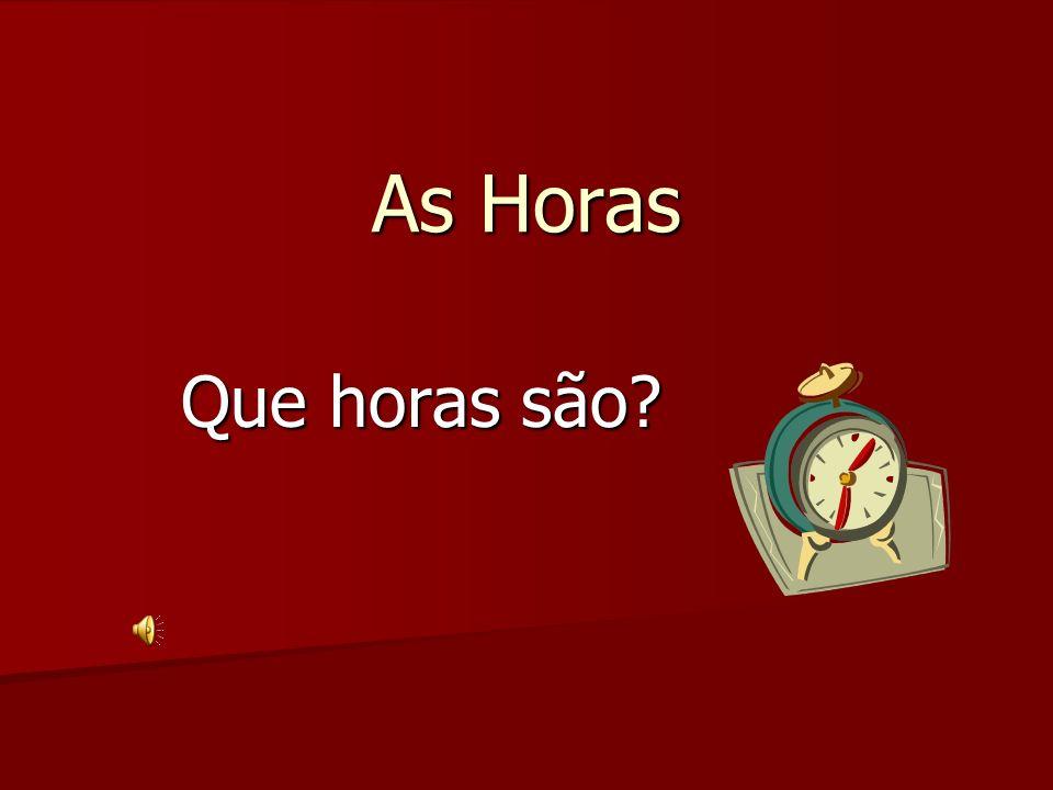 As Horas Que horas são