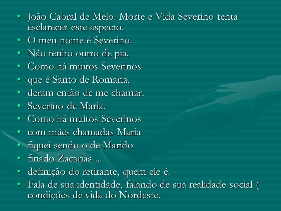 João Cabral de Melo. Morte e Vida Severino tenta esclarecer este aspecto.