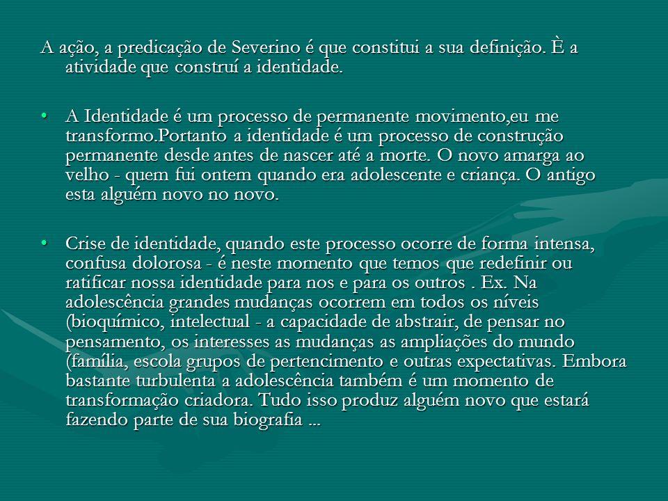 A ação, a predicação de Severino é que constitui a sua definição