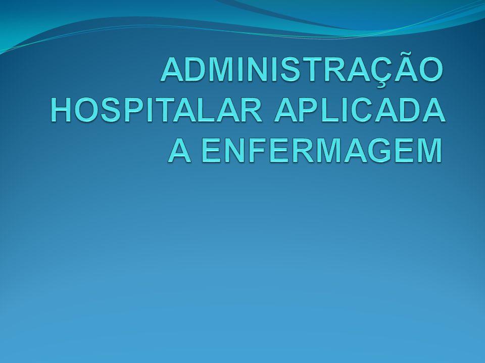 ADMINISTRAÇÃO HOSPITALAR APLICADA A ENFERMAGEM