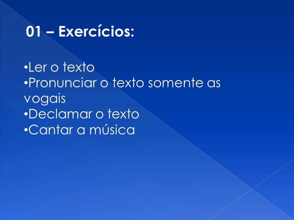 01 – Exercícios: Ler o texto Pronunciar o texto somente as vogais