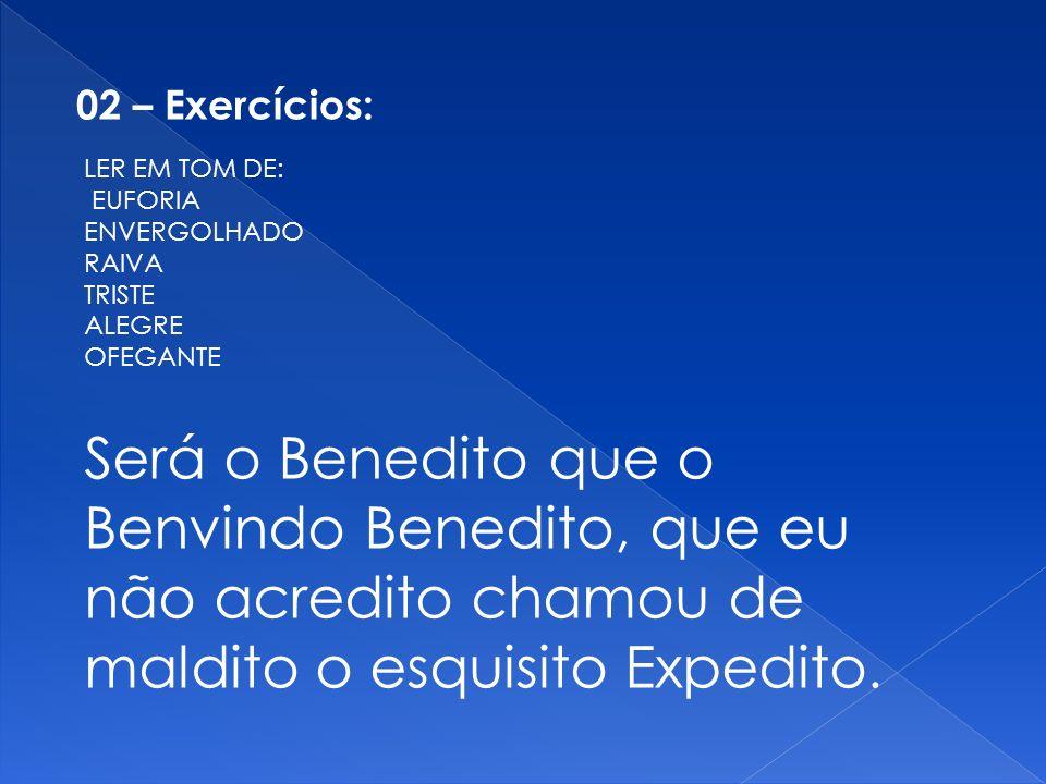 02 – Exercícios: LER EM TOM DE: EUFORIA. ENVERGOLHADO. RAIVA. TRISTE. ALEGRE. OFEGANTE.