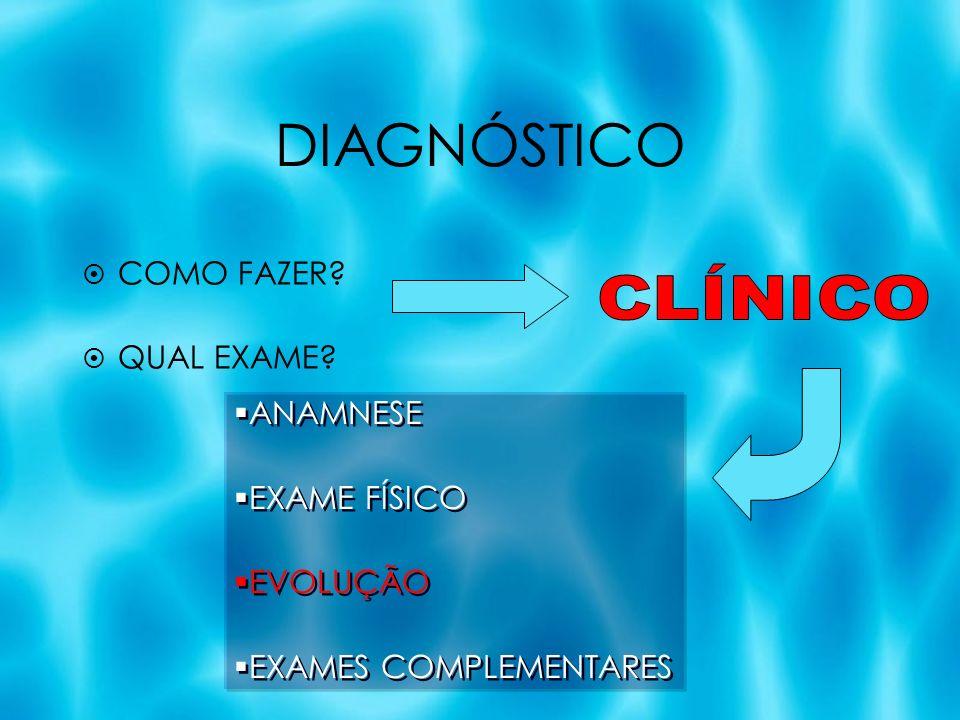 DIAGNÓSTICO CLÍNICO COMO FAZER QUAL EXAME ANAMNESE EXAME FÍSICO