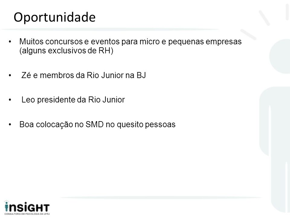 Oportunidade Muitos concursos e eventos para micro e pequenas empresas (alguns exclusivos de RH) Zé e membros da Rio Junior na BJ.