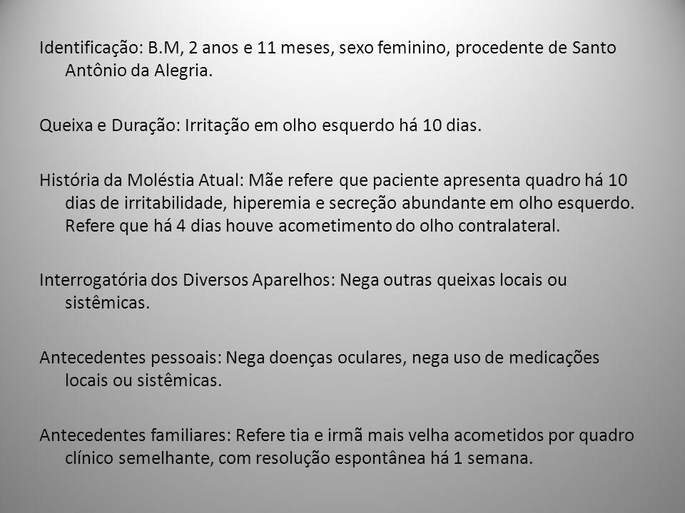 Identificação: B.M, 2 anos e 11 meses, sexo feminino, procedente de Santo Antônio da Alegria.