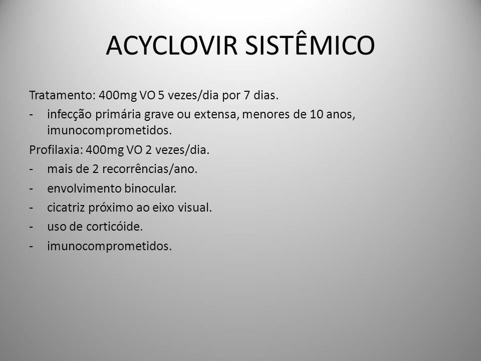 ACYCLOVIR SISTÊMICO Tratamento: 400mg VO 5 vezes/dia por 7 dias.