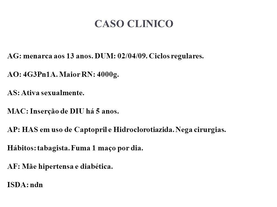 CASO CLINICO AG: menarca aos 13 anos. DUM: 02/04/09. Ciclos regulares.