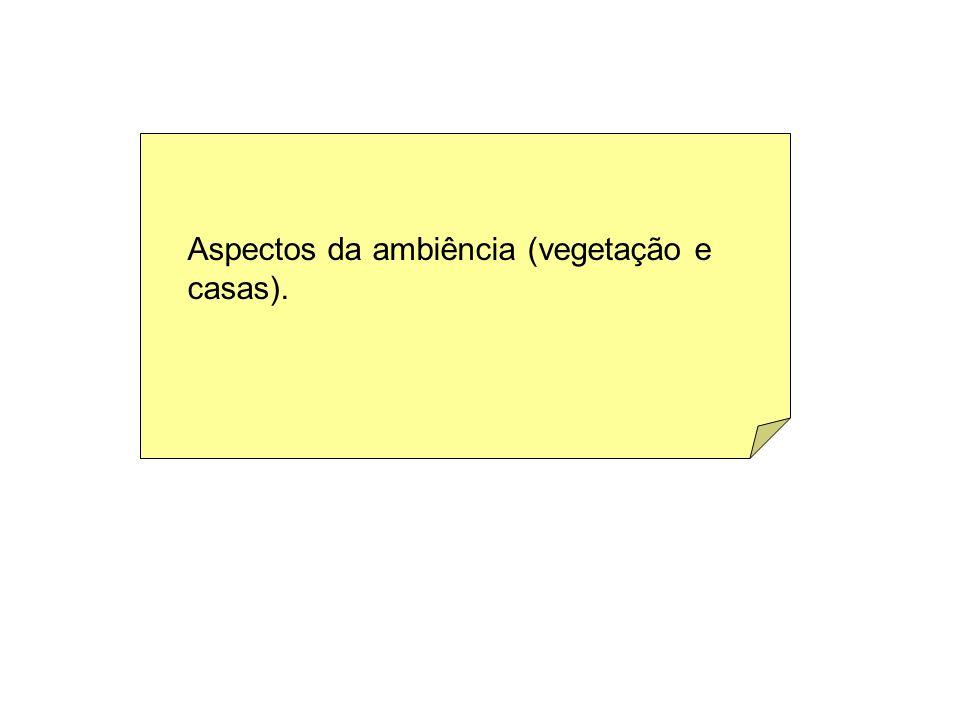 Aspectos da ambiência (vegetação e casas).