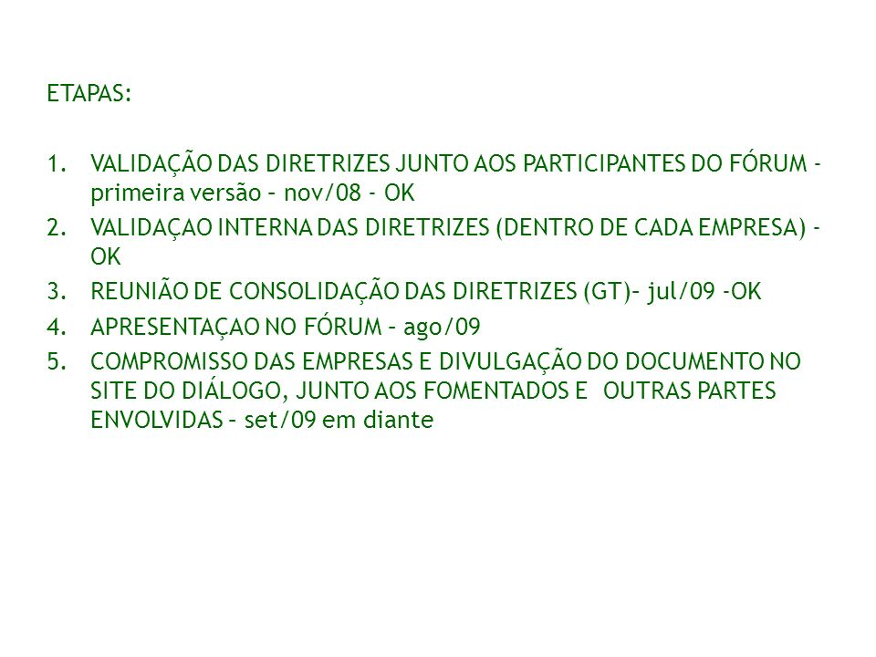 ETAPAS:VALIDAÇÃO DAS DIRETRIZES JUNTO AOS PARTICIPANTES DO FÓRUM - primeira versão – nov/08 - OK.