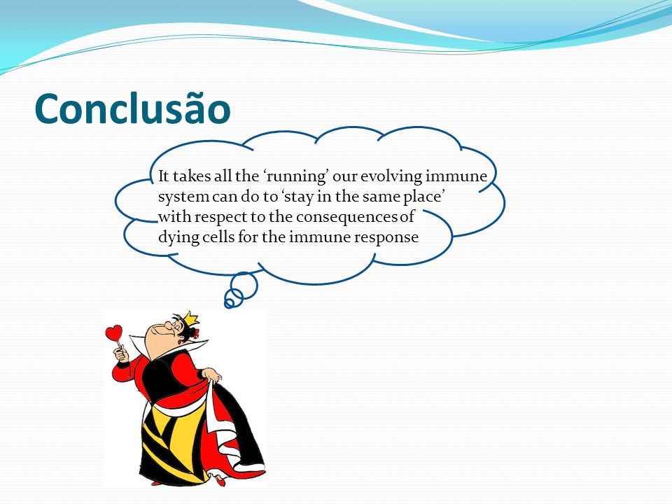 Conclusão It takes all the 'running' our evolving immune