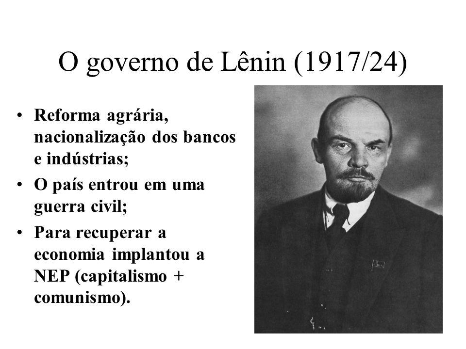 O governo de Lênin (1917/24) Reforma agrária, nacionalização dos bancos e indústrias; O país entrou em uma guerra civil;