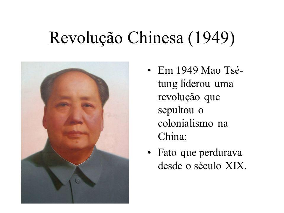 Revolução Chinesa (1949) Em 1949 Mao Tsé-tung liderou uma revolução que sepultou o colonialismo na China;