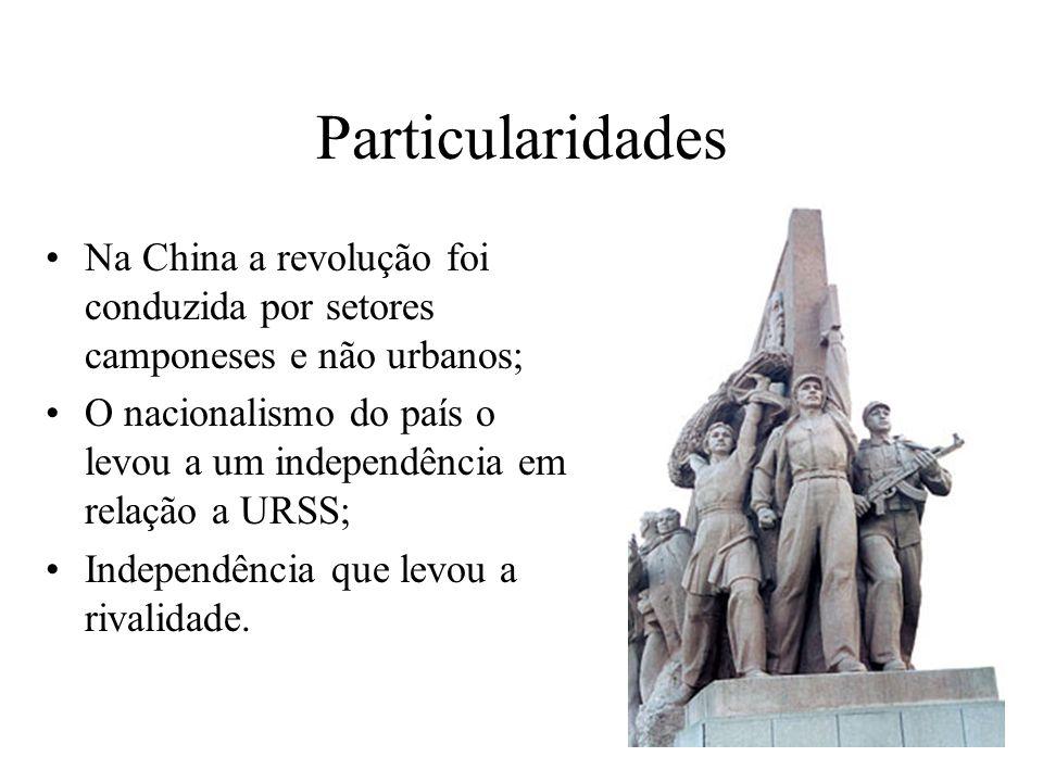 Particularidades Na China a revolução foi conduzida por setores camponeses e não urbanos;