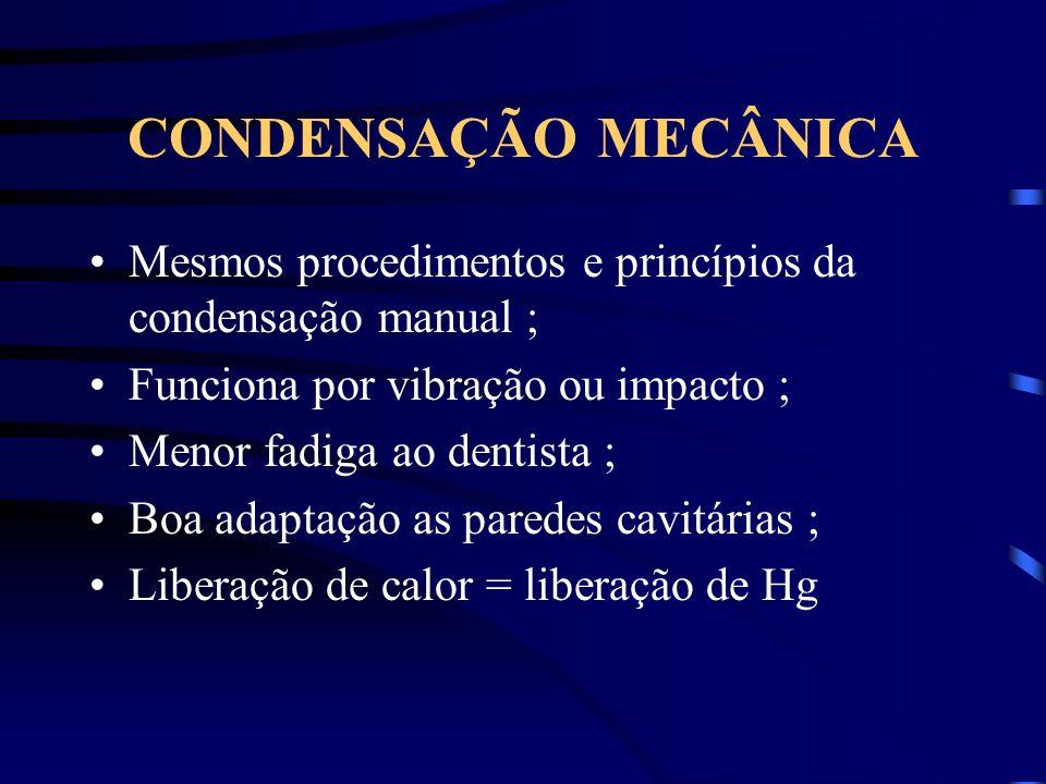 CONDENSAÇÃO MECÂNICA Mesmos procedimentos e princípios da condensação manual ; Funciona por vibração ou impacto ;