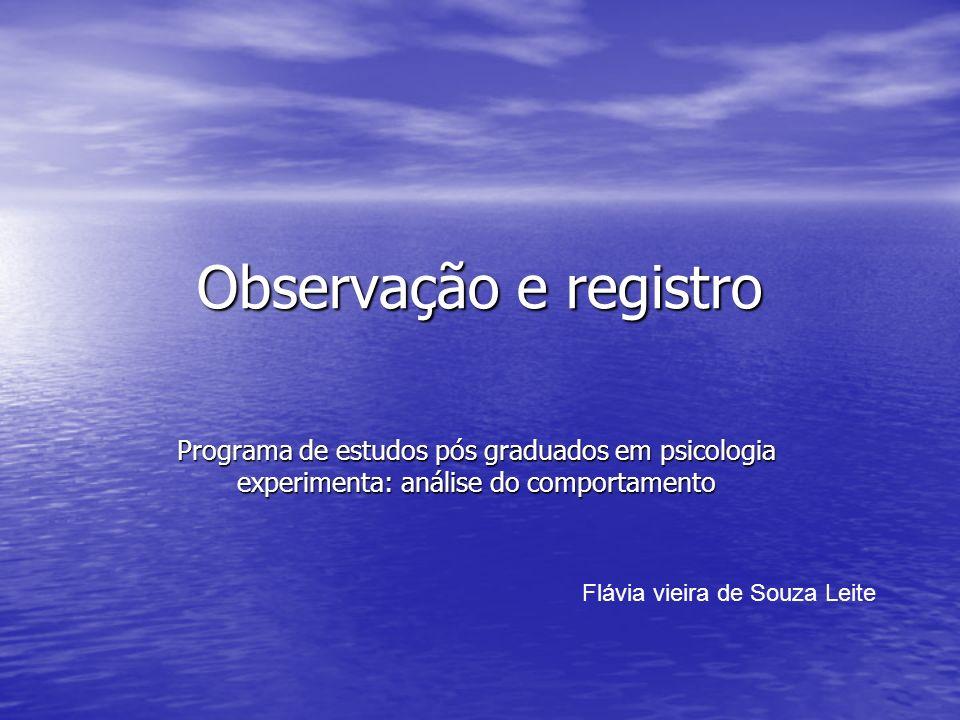 Observação e registro Programa de estudos pós graduados em psicologia experimenta: análise do comportamento.