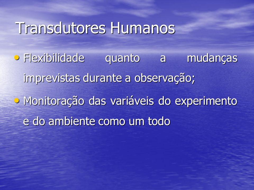 Transdutores Humanos Flexibilidade quanto a mudanças imprevistas durante a observação;