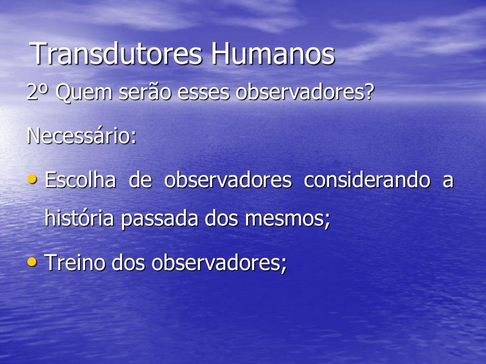 Transdutores Humanos 2º Quem serão esses observadores Necessário: