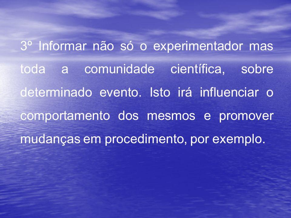 3º Informar não só o experimentador mas toda a comunidade científica, sobre determinado evento.