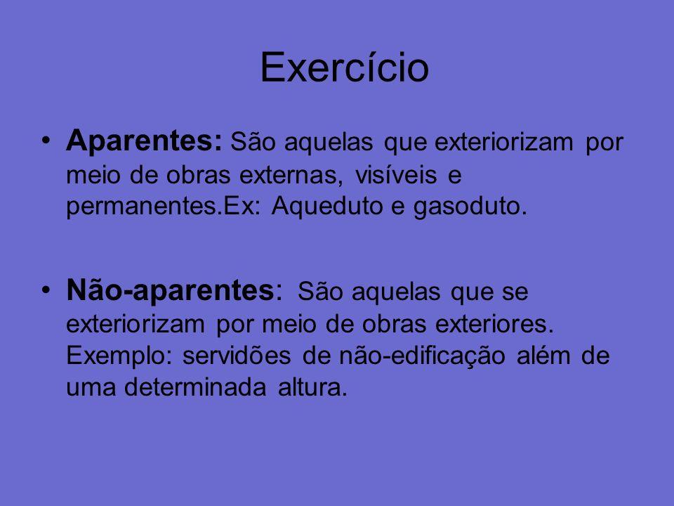 Exercício Aparentes: São aquelas que exteriorizam por meio de obras externas, visíveis e permanentes.Ex: Aqueduto e gasoduto.
