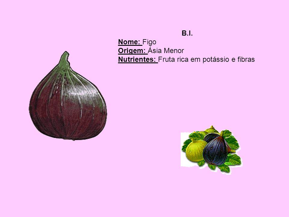 B.I. Nome: Figo Origem: Ásia Menor Nutrientes: Fruta rica em potássio e fibras