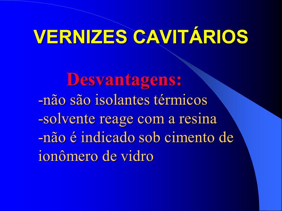 VERNIZES CAVITÁRIOS Desvantagens: -não são isolantes térmicos