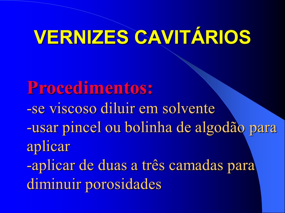 VERNIZES CAVITÁRIOS Procedimentos: -se viscoso diluir em solvente