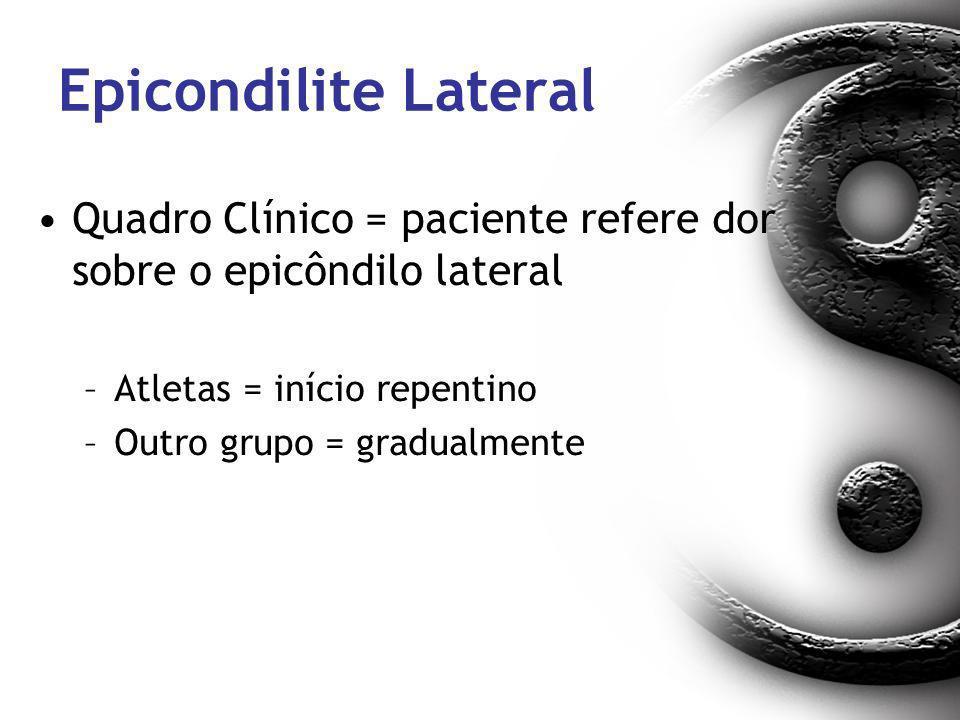 Epicondilite Lateral Quadro Clínico = paciente refere dor sobre o epicôndilo lateral. Atletas = início repentino.
