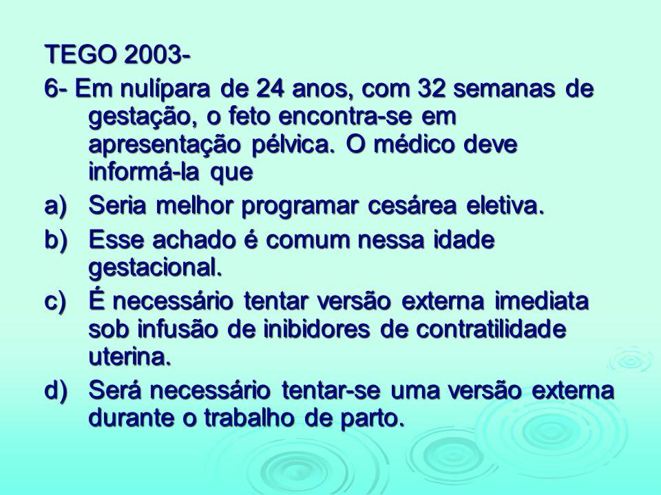 TEGO 2003- 6- Em nulípara de 24 anos, com 32 semanas de gestação, o feto encontra-se em apresentação pélvica. O médico deve informá-la que.