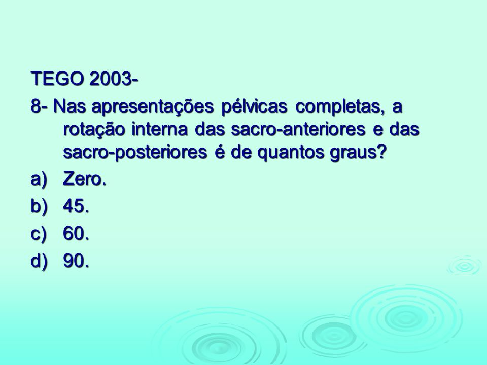 TEGO 2003- 8- Nas apresentações pélvicas completas, a rotação interna das sacro-anteriores e das sacro-posteriores é de quantos graus
