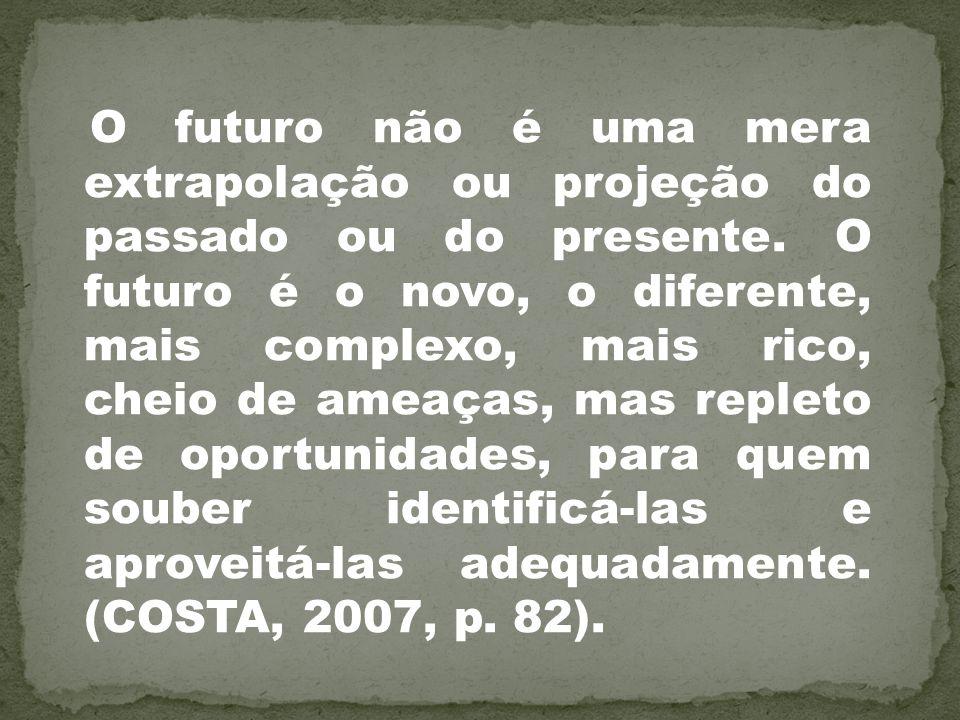 O futuro não é uma mera extrapolação ou projeção do passado ou do presente.
