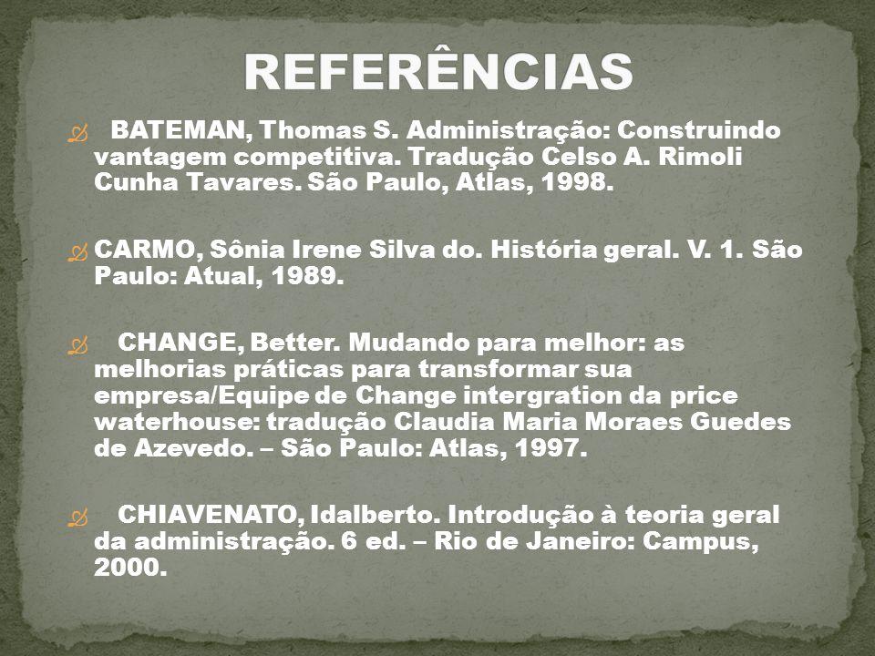 REFERÊNCIAS BATEMAN, Thomas S. Administração: Construindo vantagem competitiva. Tradução Celso A. Rimoli Cunha Tavares. São Paulo, Atlas, 1998.