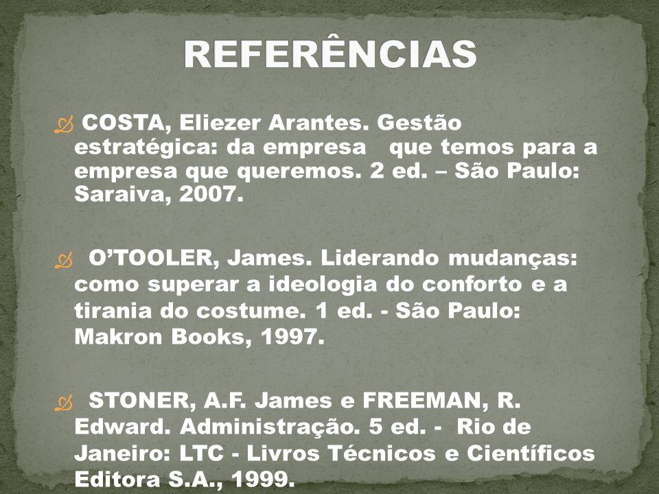 REFERÊNCIAS COSTA, Eliezer Arantes. Gestão estratégica: da empresa que temos para a empresa que queremos. 2 ed. – São Paulo: Saraiva, 2007.