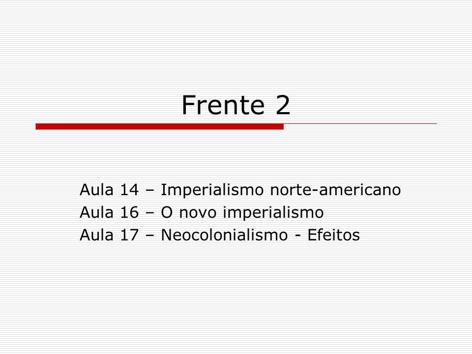 Frente 2 Aula 14 – Imperialismo norte-americano