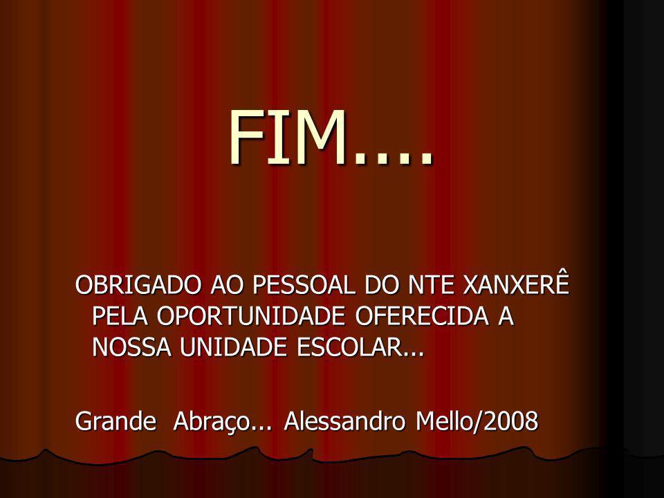 FIM.... OBRIGADO AO PESSOAL DO NTE XANXERÊ PELA OPORTUNIDADE OFERECIDA A NOSSA UNIDADE ESCOLAR...