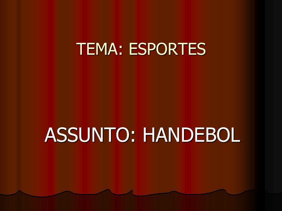 TEMA: ESPORTES ASSUNTO: HANDEBOL