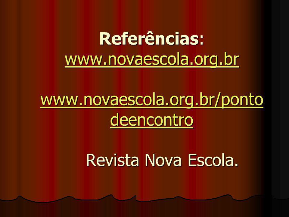 Referências: www. novaescola. org. br www. novaescola. org