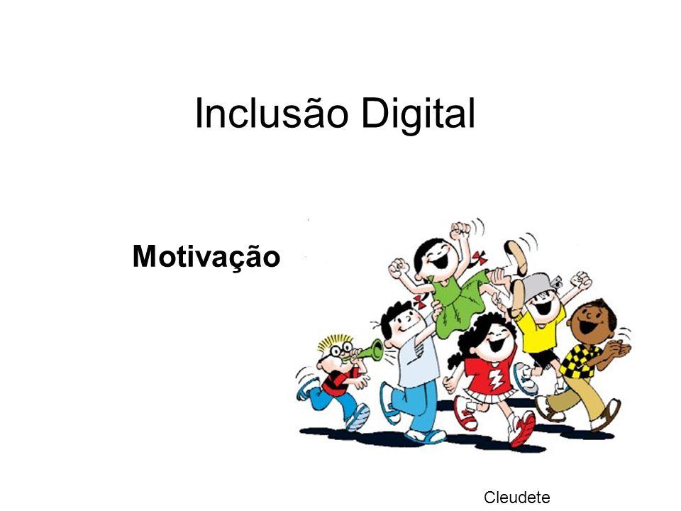 Inclusão Digital Motivação Cleudete