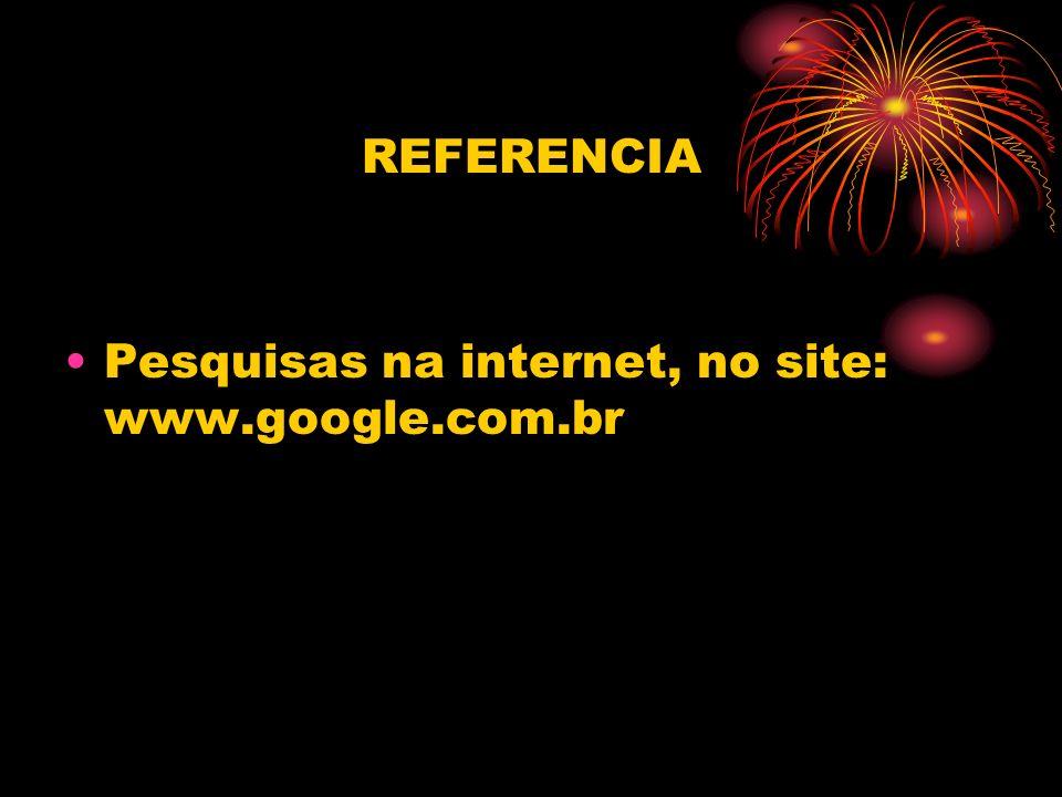 REFERENCIA Pesquisas na internet, no site: www.google.com.br