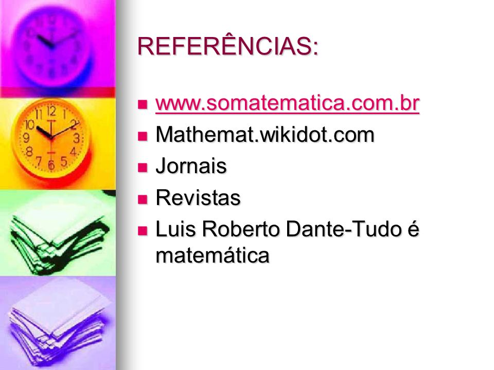 REFERÊNCIAS: www.somatematica.com.br Mathemat.wikidot.com Jornais