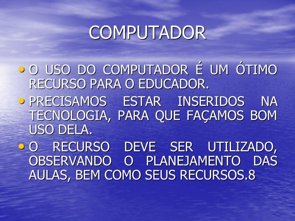 COMPUTADOR O USO DO COMPUTADOR É UM ÓTIMO RECURSO PARA O EDUCADOR.