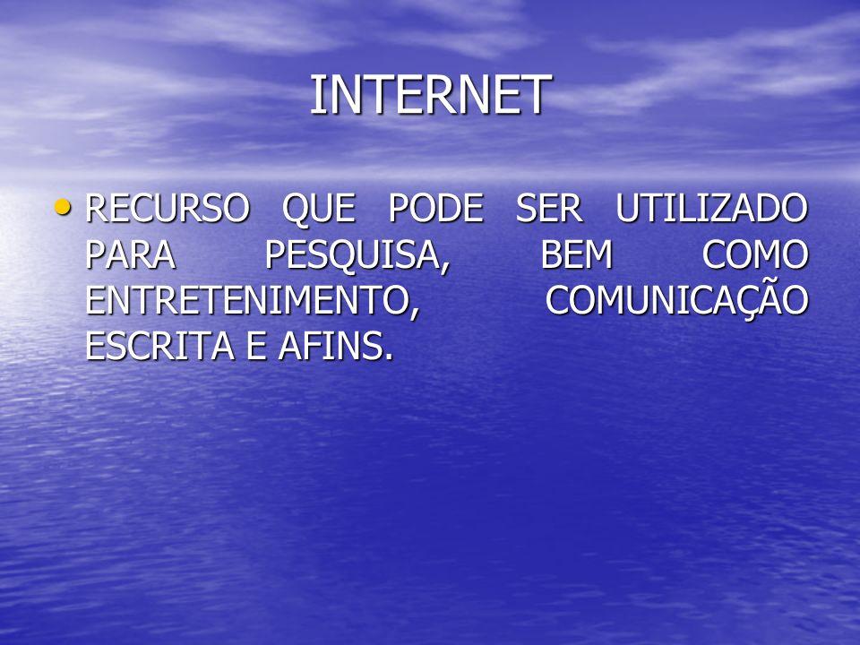 INTERNET RECURSO QUE PODE SER UTILIZADO PARA PESQUISA, BEM COMO ENTRETENIMENTO, COMUNICAÇÃO ESCRITA E AFINS.