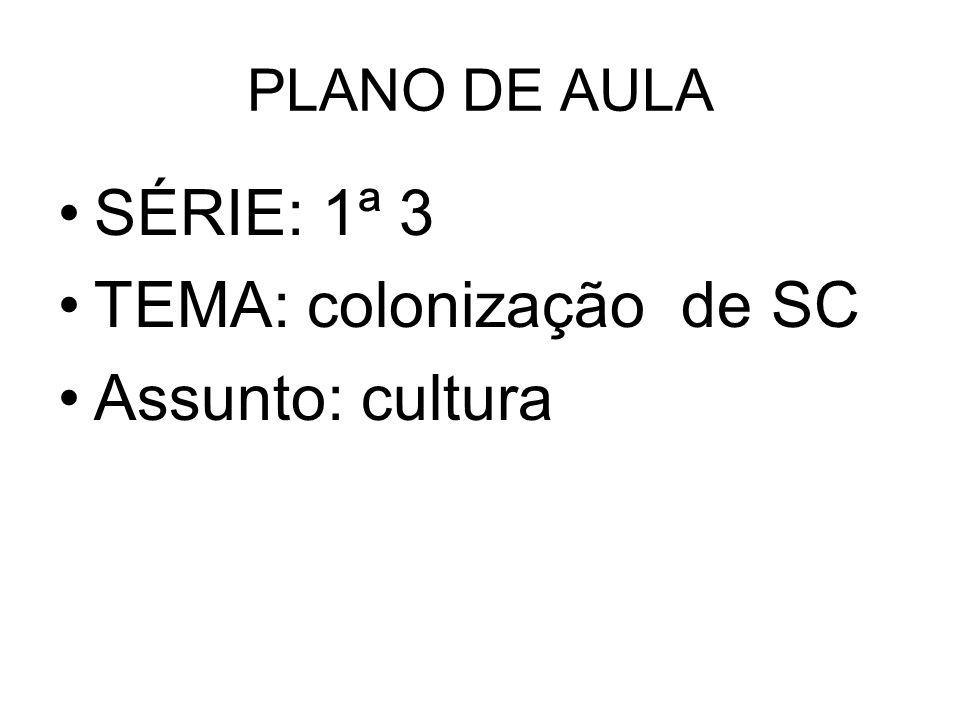 TEMA: colonização de SC Assunto: cultura