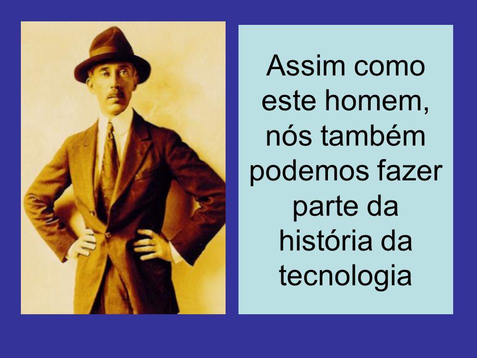 Assim como este homem, nós também podemos fazer parte da história da tecnologia