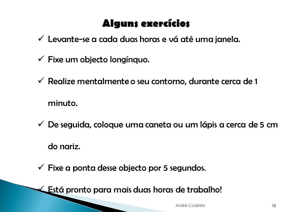 Alguns exercícios Levante-se a cada duas horas e vá até uma janela.