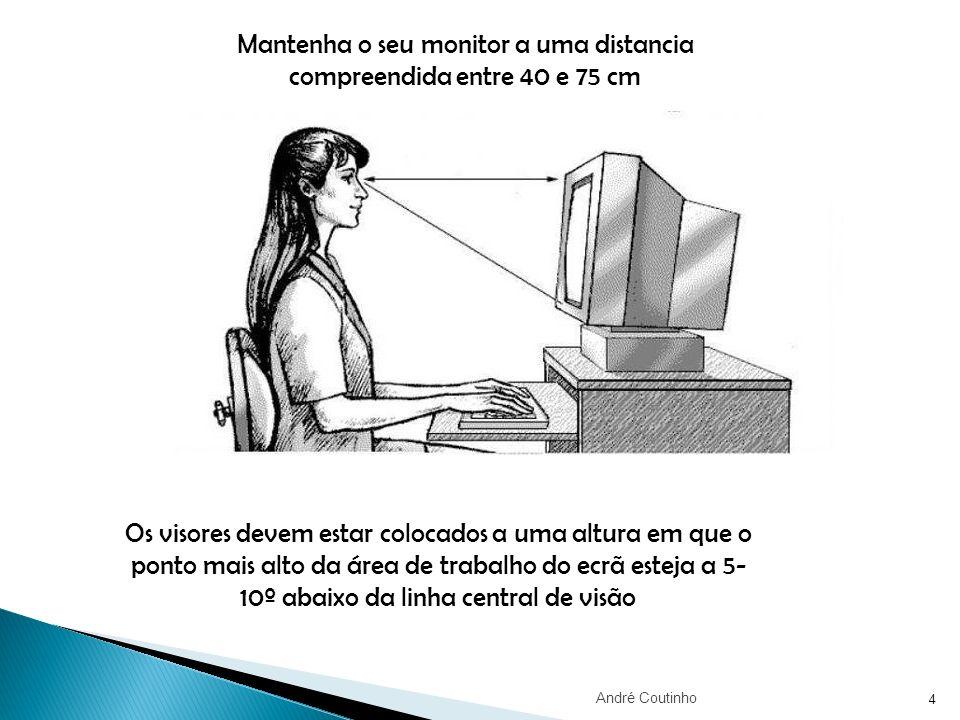 Mantenha o seu monitor a uma distancia compreendida entre 40 e 75 cm